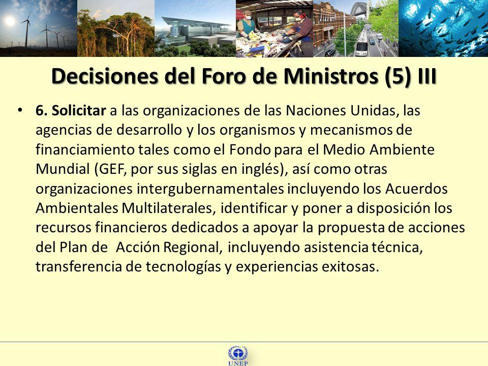 Decisiones del Foro de Ministros (5) III 6. Solicitar a las organizaciones de las Naciones Unidas, las agencias de desarrollo y los organismos y mecan