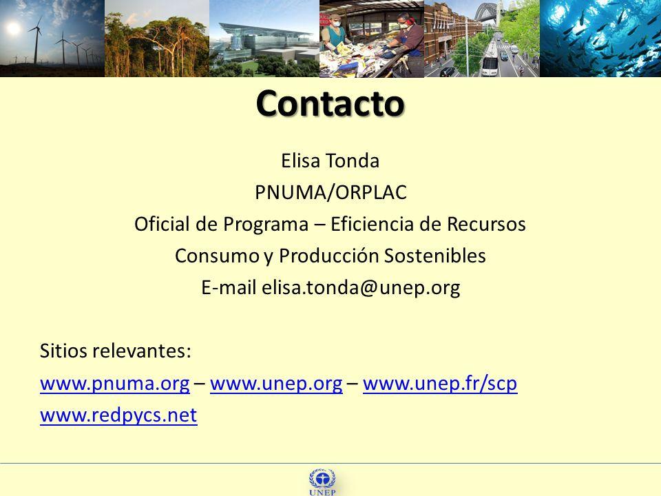 Contacto Elisa Tonda PNUMA/ORPLAC Oficial de Programa – Eficiencia de Recursos Consumo y Producción Sostenibles E-mail elisa.tonda@unep.org Sitios rel