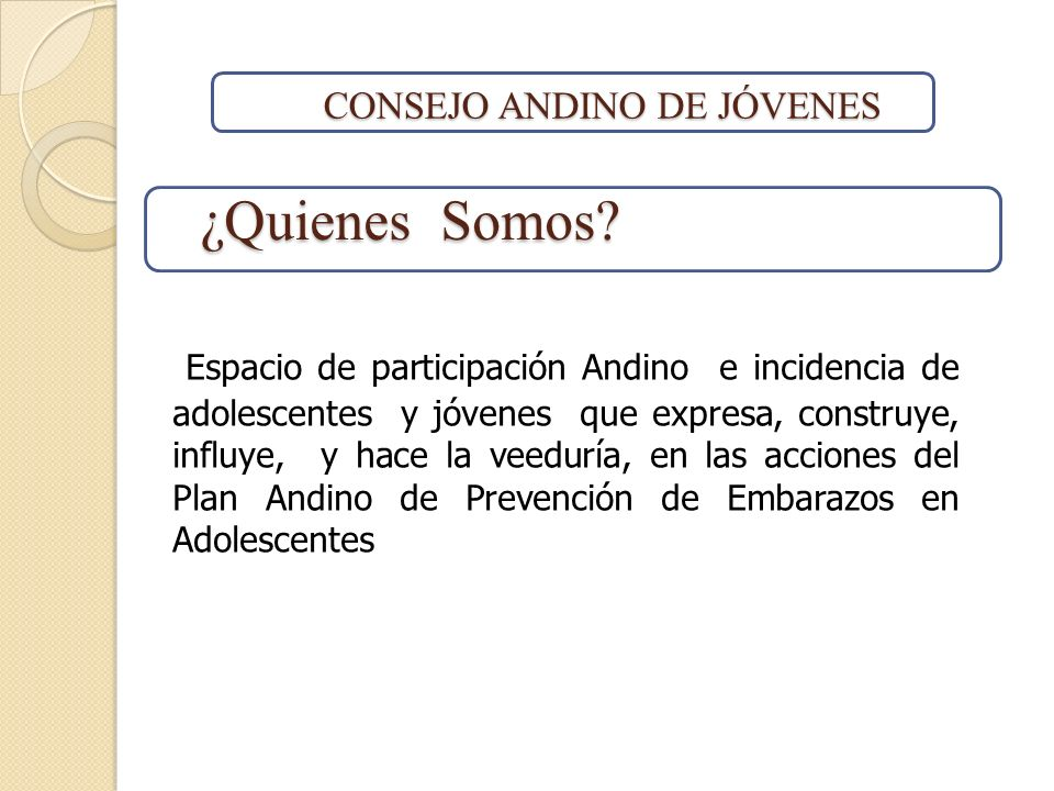 ¿Quienes Somos? ¿Quienes Somos? Espacio de participación Andino e incidencia de adolescentes y jóvenes que expresa, construye, influye, y hace la veed