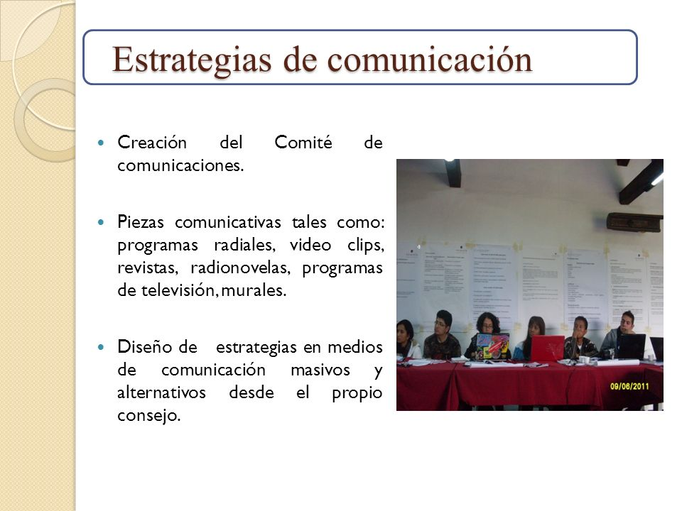 Estrategias de comunicación Creación del Comité de comunicaciones. Piezas comunicativas tales como: programas radiales, video clips, revistas, radiono