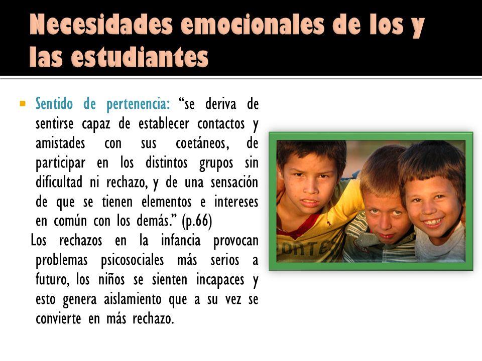 Afecto: Sentirse querido es una necesidad fundamental de todo niño (p.65). Muchos de los problemas de conducta, aprendizaje y emocionales, se originan