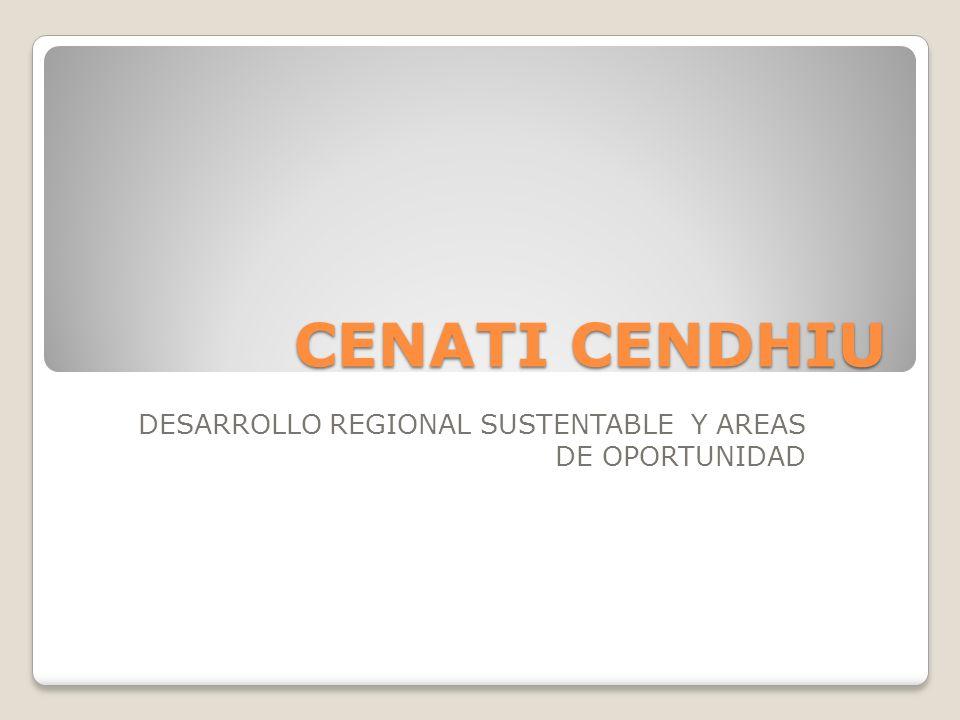 CENATI CENDHIU DESARROLLO REGIONAL SUSTENTABLE Y AREAS DE OPORTUNIDAD