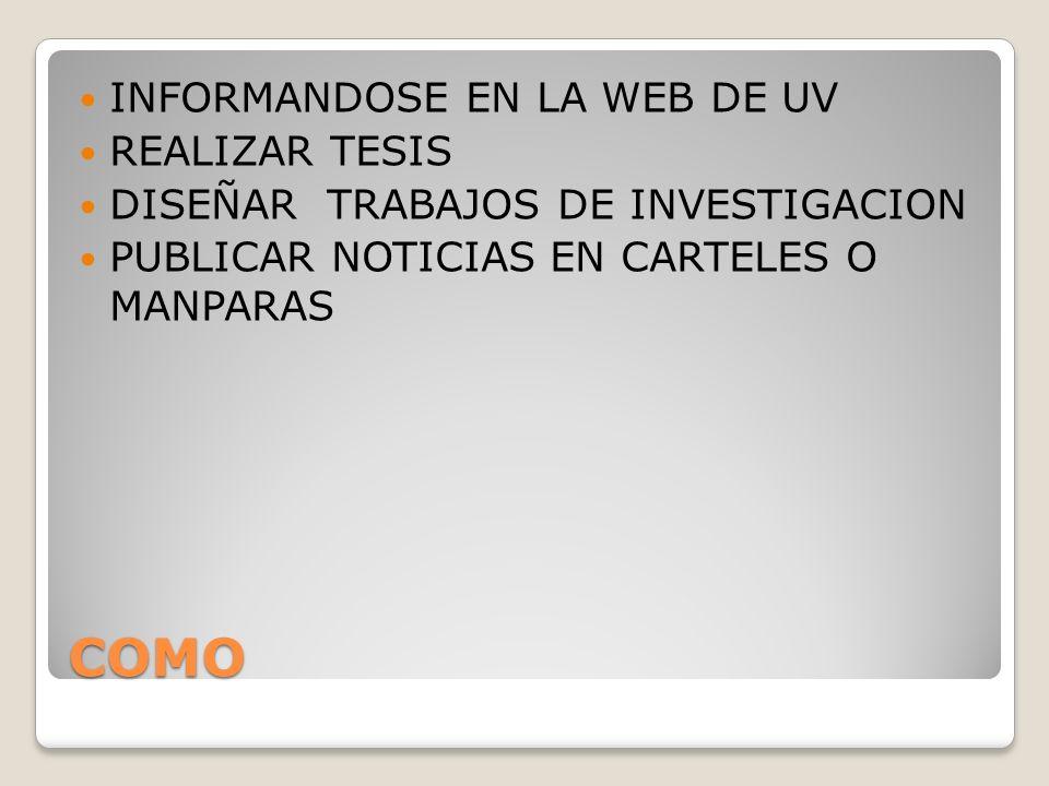 COMO INFORMANDOSE EN LA WEB DE UV REALIZAR TESIS DISEÑAR TRABAJOS DE INVESTIGACION PUBLICAR NOTICIAS EN CARTELES O MANPARAS