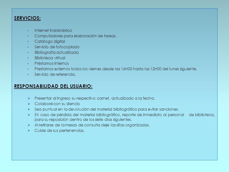 SERVICIOS: Internet inalámbrico Computadores para elaboración de tareas. Catálogo digital Servicio de fotocopiado Bibliografía actualizada Biblioteca