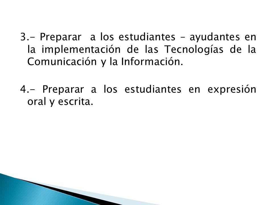 3.- Preparar a los estudiantes – ayudantes en la implementación de las Tecnologías de la Comunicación y la Información. 4.- Preparar a los estudiantes