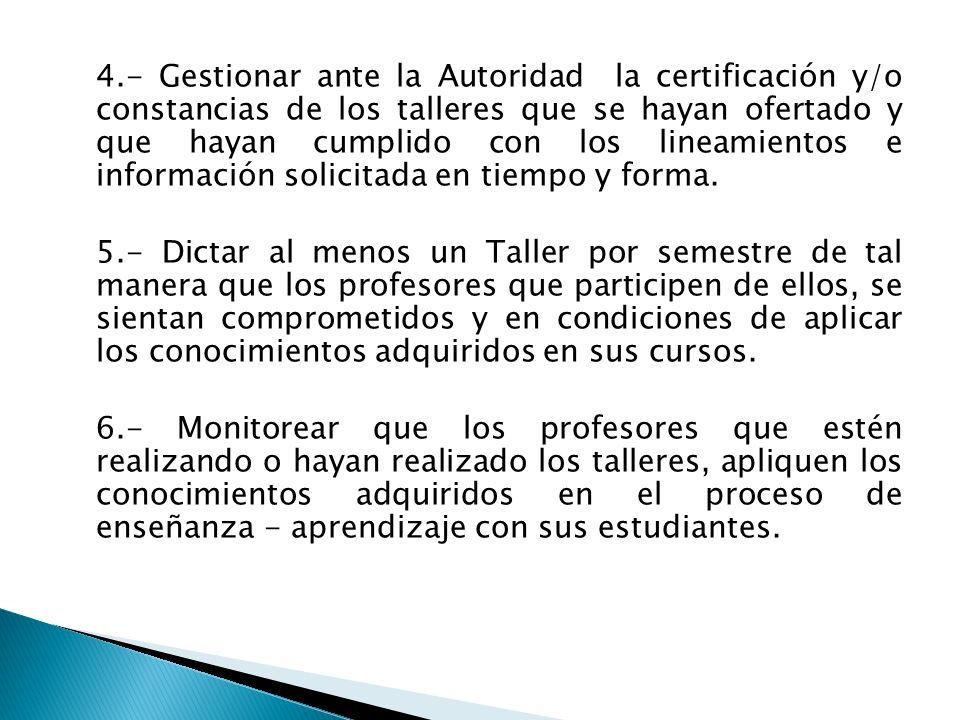 4.- Gestionar ante la Autoridad la certificación y/o constancias de los talleres que se hayan ofertado y que hayan cumplido con los lineamientos e inf