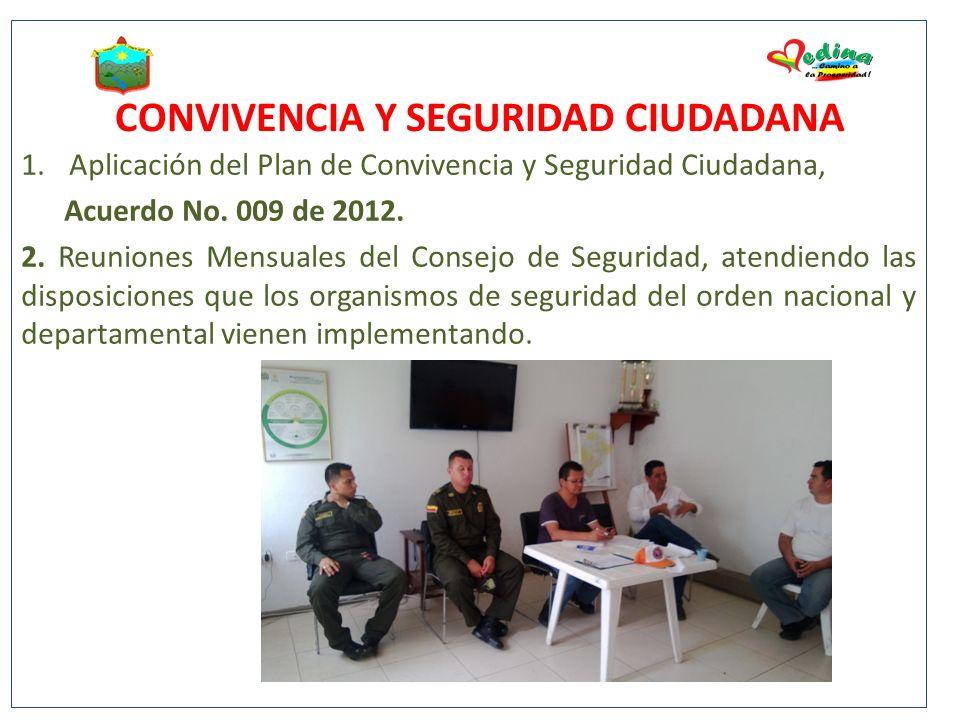 CONVIVENCIA Y SEGURIDAD CIUDADANA 1.Aplicación del Plan de Convivencia y Seguridad Ciudadana, Acuerdo No. 009 de 2012. 2. Reuniones Mensuales del Cons