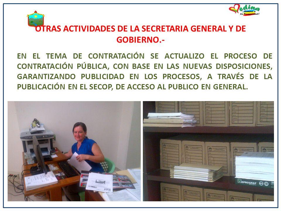 OTRAS ACTIVIDADES DE LA SECRETARIA GENERAL Y DE GOBIERNO.- EN EL TEMA DE CONTRATACIÓN SE ACTUALIZO EL PROCESO DE CONTRATACIÓN PÚBLICA, CON BASE EN LAS NUEVAS DISPOSICIONES, GARANTIZANDO PUBLICIDAD EN LOS PROCESOS, A TRAVÉS DE LA PUBLICACIÓN EN EL SECOP, DE ACCESO AL PUBLICO EN GENERAL.