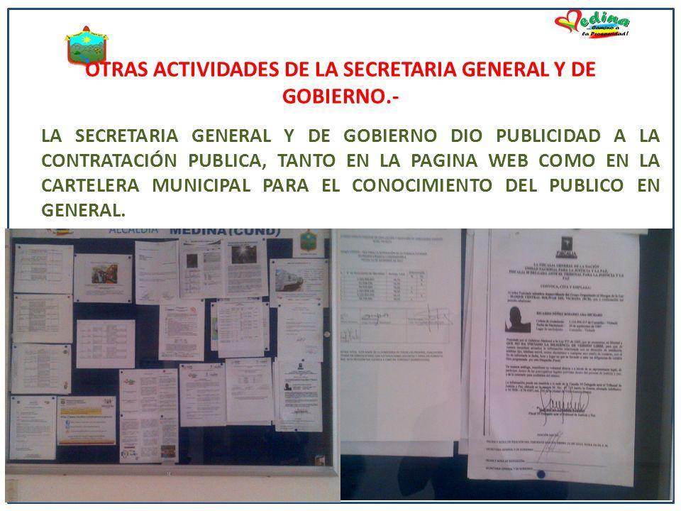 OTRAS ACTIVIDADES DE LA SECRETARIA GENERAL Y DE GOBIERNO.- LA SECRETARIA GENERAL Y DE GOBIERNO DIO PUBLICIDAD A LA CONTRATACIÓN PUBLICA, TANTO EN LA PAGINA WEB COMO EN LA CARTELERA MUNICIPAL PARA EL CONOCIMIENTO DEL PUBLICO EN GENERAL.