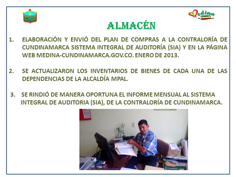 ALMACÉN 1.ELABORACIÓN Y ENVIÓ DEL PLAN DE COMPRAS A LA CONTRALORÍA DE CUNDINAMARCA SISTEMA INTEGRAL DE AUDITORÍA (SIA) Y EN LA PÁGINA WEB MEDINA-CUNDINAMARCA.GOV.CO.