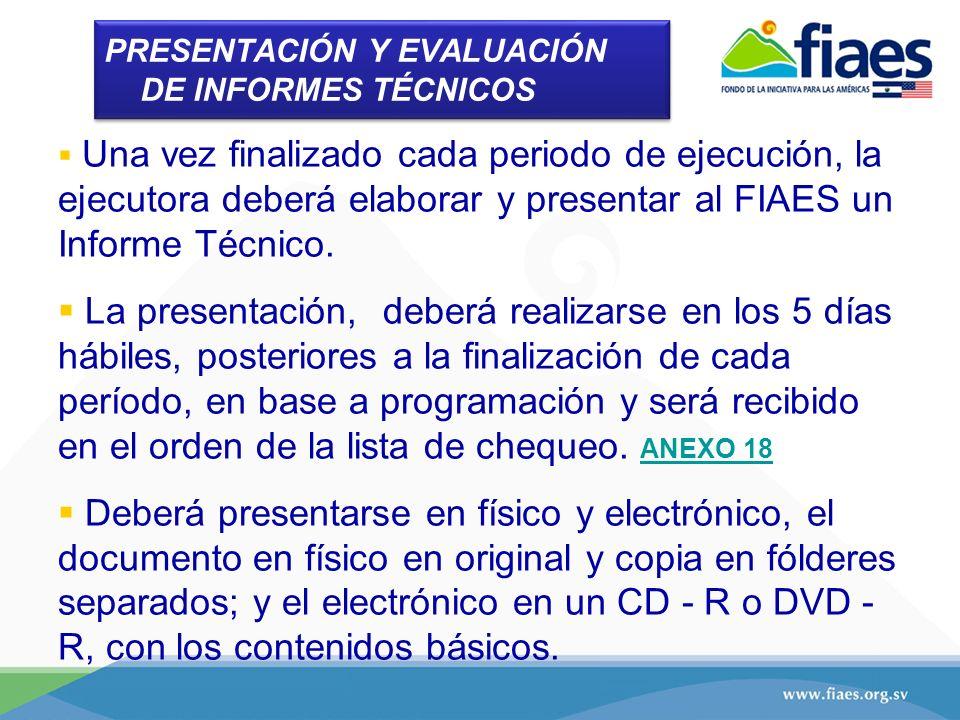 PRESENTACIÓN Y EVALUACIÓN DE INFORMES TÉCNICOS Una vez finalizado cada periodo de ejecución, la ejecutora deberá elaborar y presentar al FIAES un Info