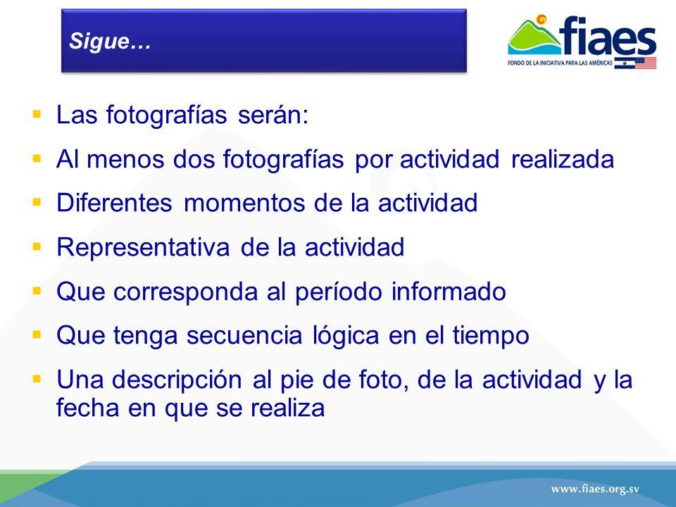 Las fotografías serán: Al menos dos fotografías por actividad realizada Diferentes momentos de la actividad Representativa de la actividad Que corresp