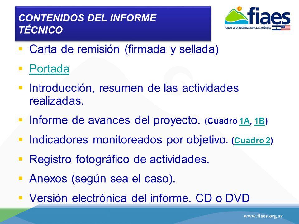 CONTENIDOS DEL INFORME TÉCNICO Carta de remisión (firmada y sellada) Portada Introducción, resumen de las actividades realizadas. Informe de avances d