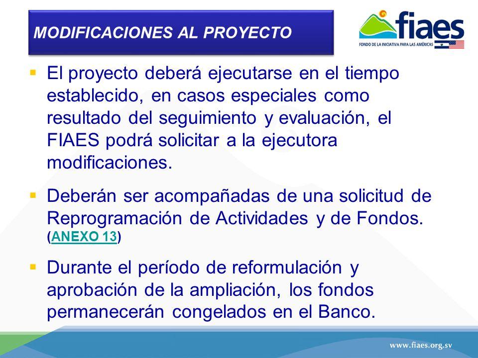 MODIFICACIONES AL PROYECTO El proyecto deberá ejecutarse en el tiempo establecido, en casos especiales como resultado del seguimiento y evaluación, el