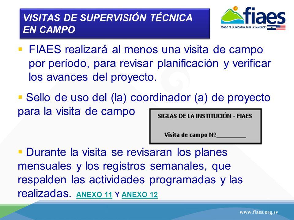 VISITAS DE SUPERVISIÓN TÉCNICA EN CAMPO FIAES realizará al menos una visita de campo por período, para revisar planificación y verificar los avances d
