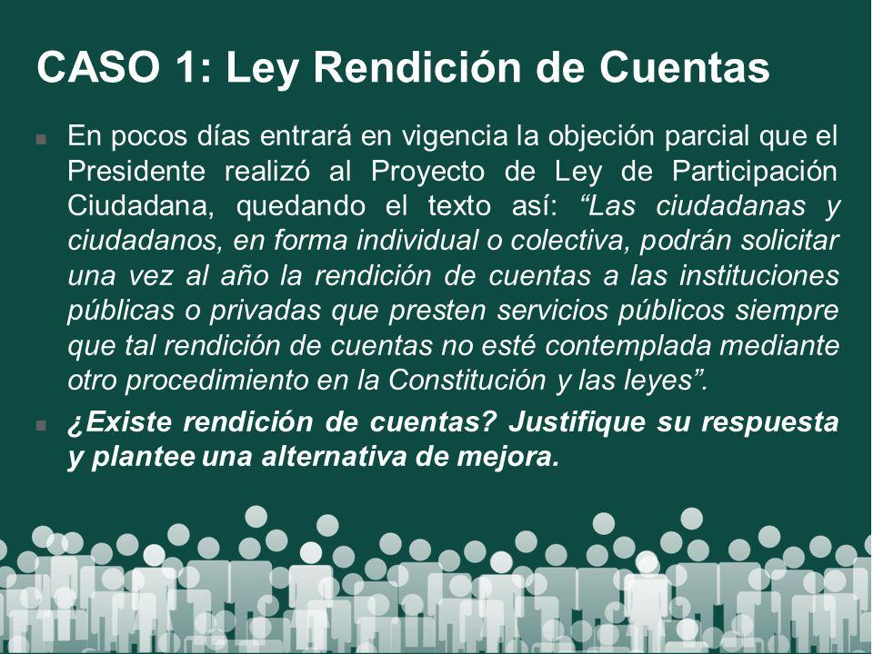CASO 1: Ley Rendición de Cuentas En pocos días entrará en vigencia la objeción parcial que el Presidente realizó al Proyecto de Ley de Participación C
