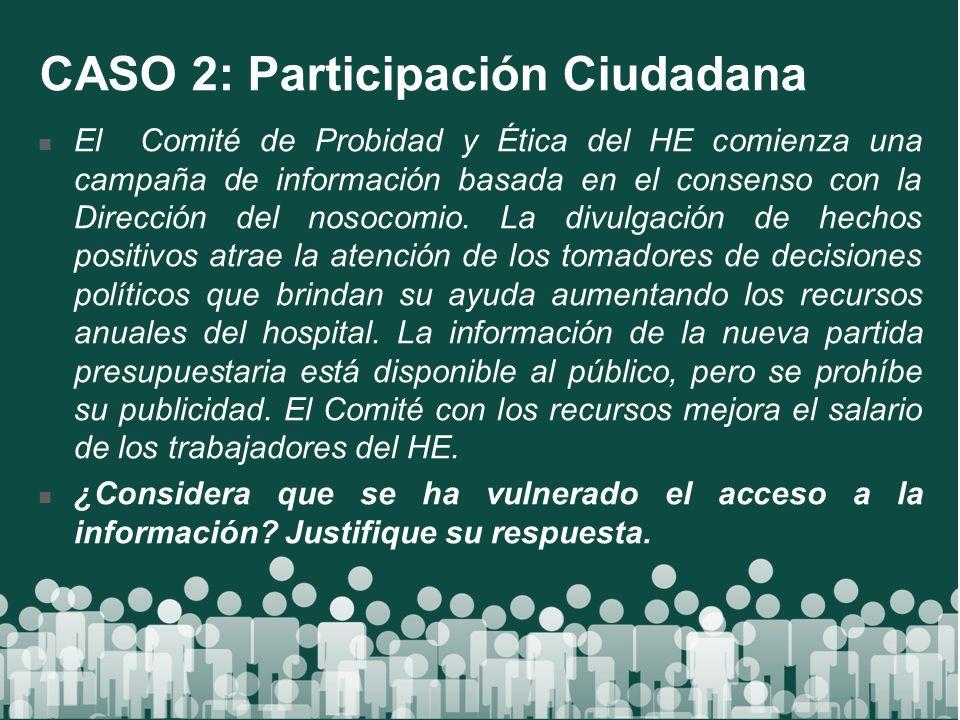 CASO 2: Participación Ciudadana El Comité de Probidad y Ética del HE comienza una campaña de información basada en el consenso con la Dirección del no