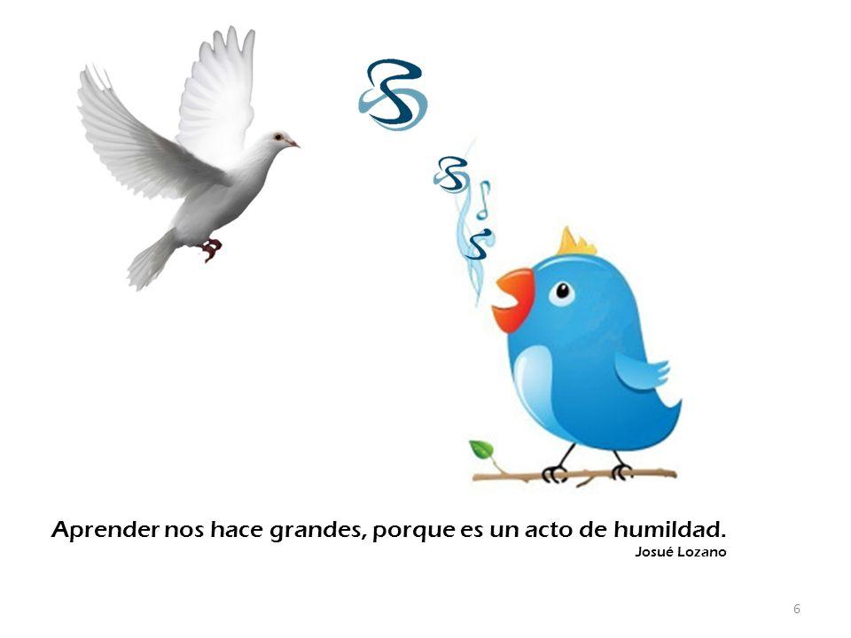 6 Aprender nos hace grandes, porque es un acto de humildad. Josué Lozano
