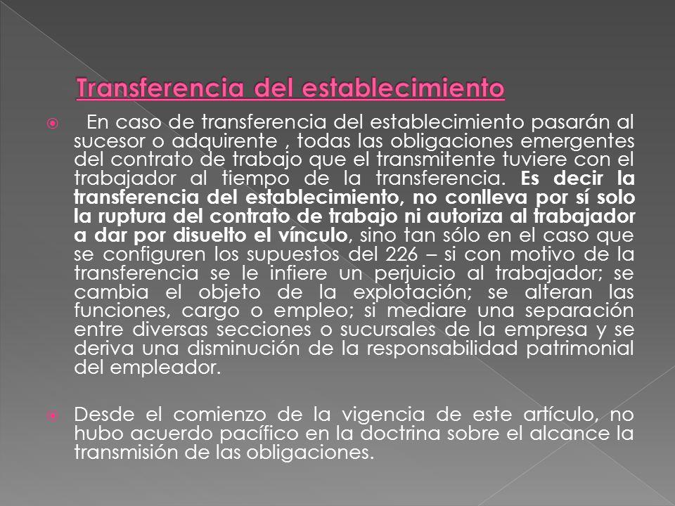 En caso de transferencia del establecimiento pasarán al sucesor o adquirente, todas las obligaciones emergentes del contrato de trabajo que el transmi