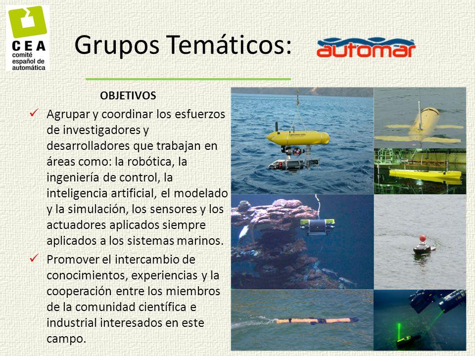 Grupos Temáticos: OBJETIVOS Agrupar y coordinar los esfuerzos de investigadores y desarrolladores que trabajan en áreas como: la robótica, la ingeniería de control, la inteligencia artificial, el modelado y la simulación, los sensores y los actuadores aplicados siempre aplicados a los sistemas marinos.