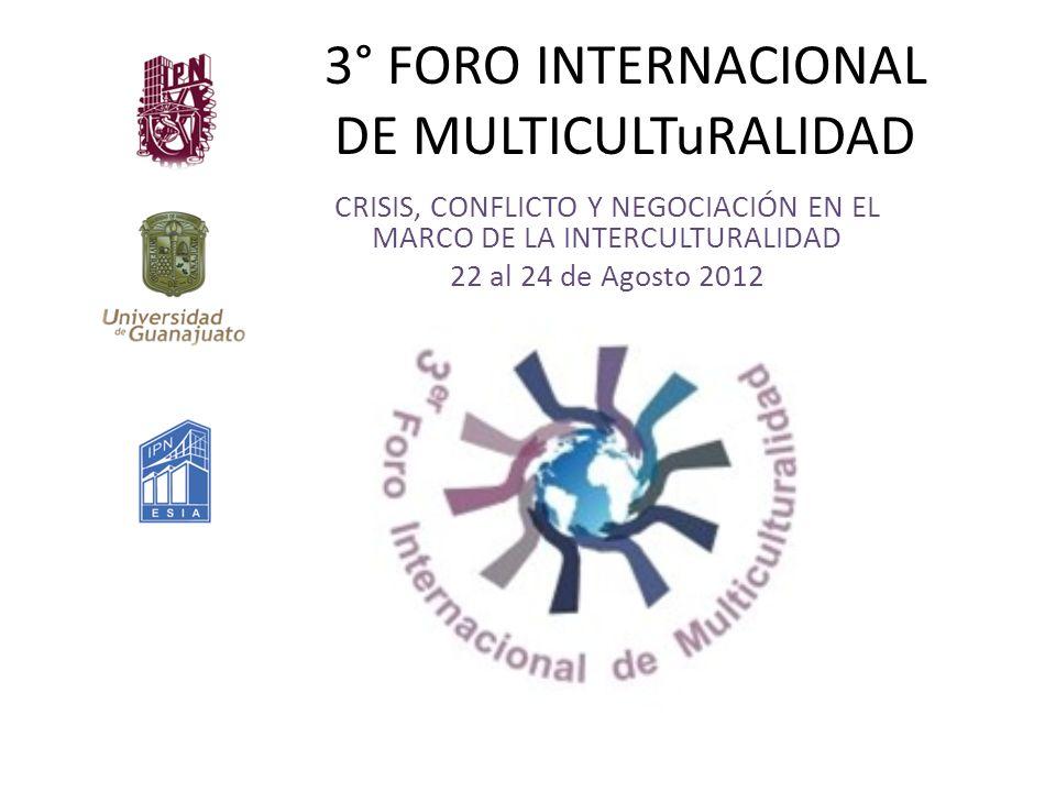 3° FORO INTERNACIONAL DE MULTICULTuRALIDAD CRISIS, CONFLICTO Y NEGOCIACIÓN EN EL MARCO DE LA INTERCULTURALIDAD 22 al 24 de Agosto 2012