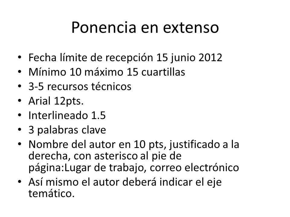 Ponencia en extenso Fecha límite de recepción 15 junio 2012 Mínimo 10 máximo 15 cuartillas 3-5 recursos técnicos Arial 12pts. Interlineado 1.5 3 palab