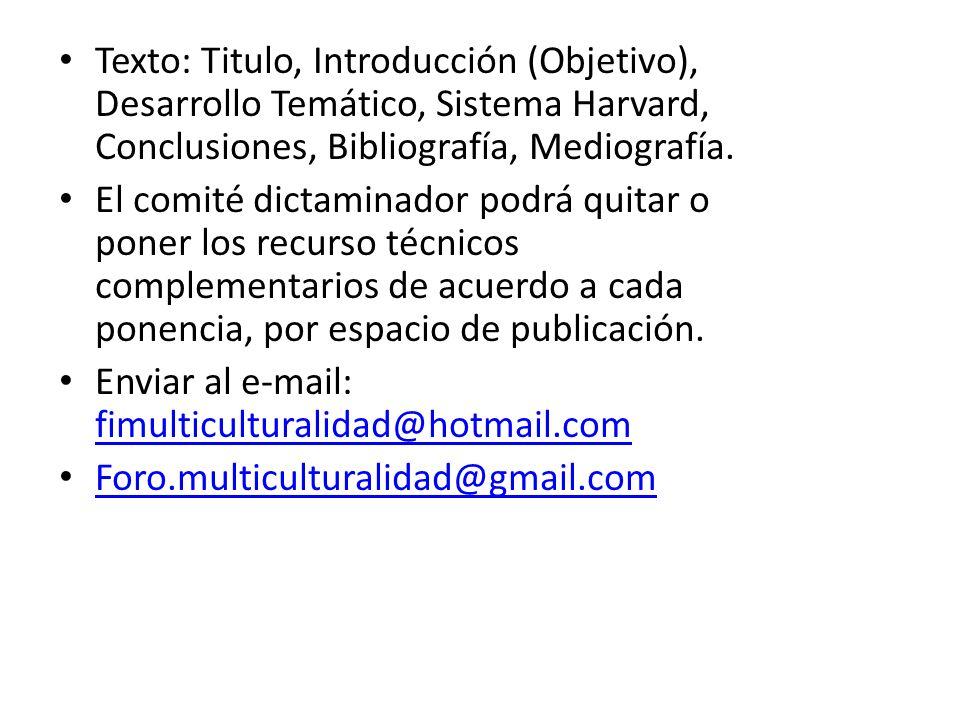 Texto: Titulo, Introducción (Objetivo), Desarrollo Temático, Sistema Harvard, Conclusiones, Bibliografía, Mediografía. El comité dictaminador podrá qu