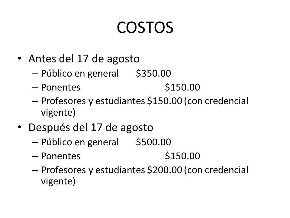 COSTOS Antes del 17 de agosto – Público en general $350.00 – Ponentes $150.00 – Profesores y estudiantes $150.00 (con credencial vigente) Después del