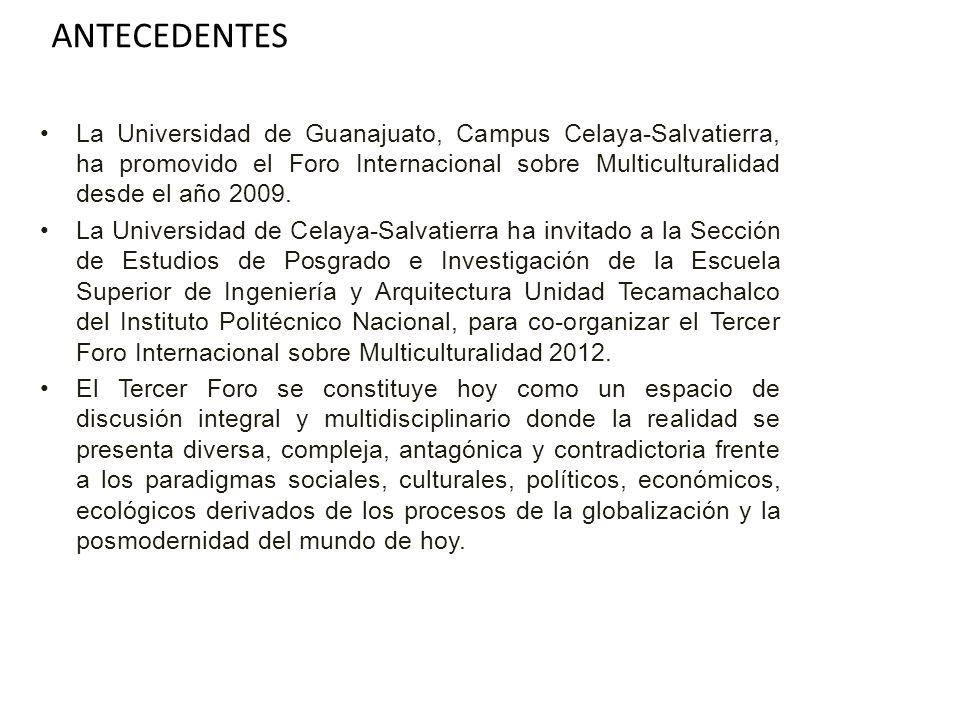 ANTECEDENTES La Universidad de Guanajuato, Campus Celaya-Salvatierra, ha promovido el Foro Internacional sobre Multiculturalidad desde el año 2009. La