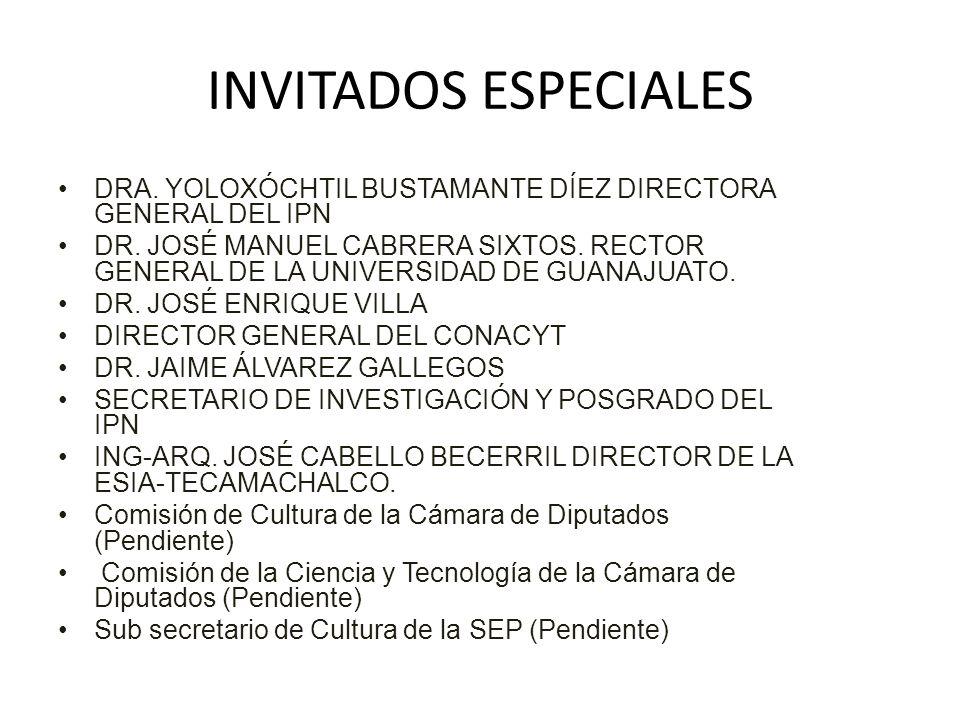 INVITADOS ESPECIALES DRA. YOLOXÓCHTIL BUSTAMANTE DÍEZ DIRECTORA GENERAL DEL IPN DR. JOSÉ MANUEL CABRERA SIXTOS. RECTOR GENERAL DE LA UNIVERSIDAD DE GU