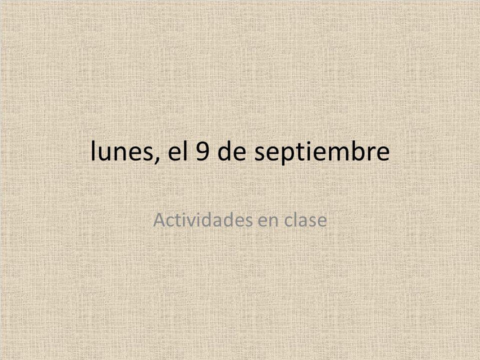 lunes, el 9 de septiembre Actividades en clase
