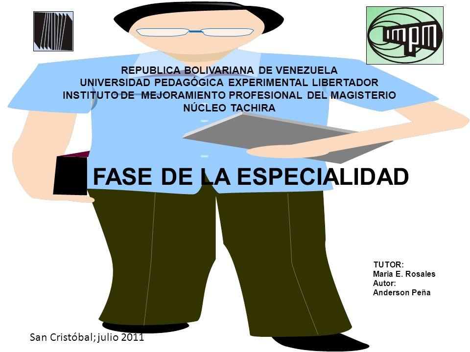 REPUBLICA BOLIVARIANA DE VENEZUELA UNIVERSIDAD PEDAGÓGICA EXPERIMENTAL LIBERTADOR INSTITUTO DE MEJORAMIENTO PROFESIONAL DEL MAGISTERIO NÚCLEO TACHIRA