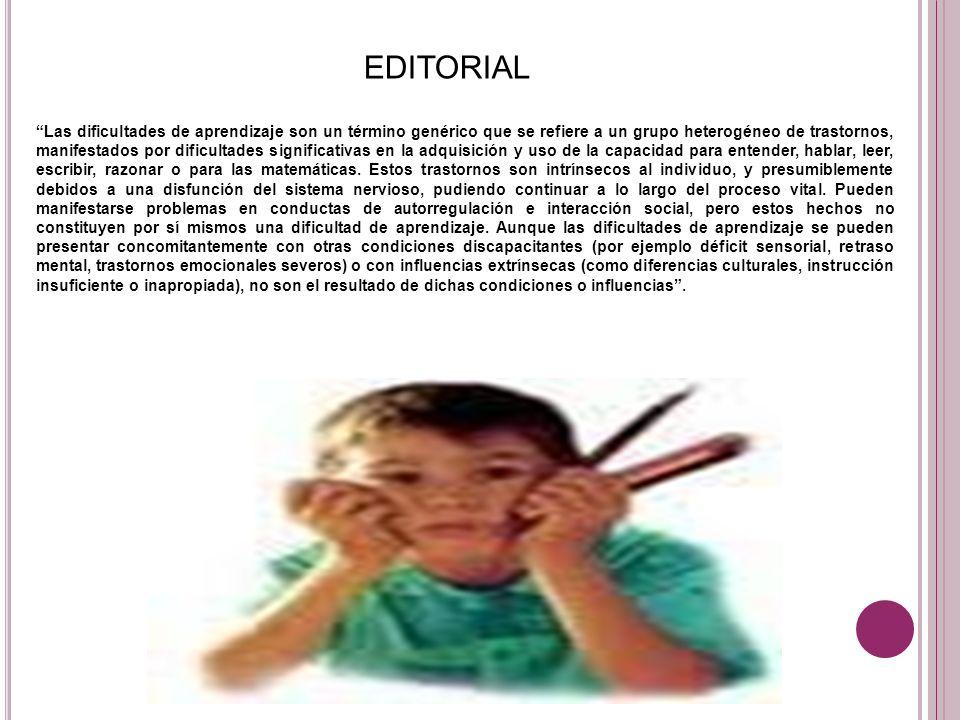 EDITORIAL Las dificultades de aprendizaje son un término genérico que se refiere a un grupo heterogéneo de trastornos, manifestados por dificultades s