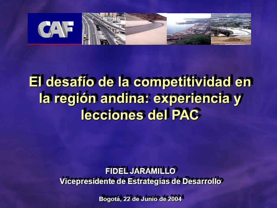 FIDEL JARAMILLO Vicepresidente de Estrategias de Desarrollo Bogotá, 22 de Junio de 2004 FIDEL JARAMILLO Vicepresidente de Estrategias de Desarrollo Bogotá, 22 de Junio de 2004 El desafío de la competitividad en la región andina: experiencia y lecciones del PAC