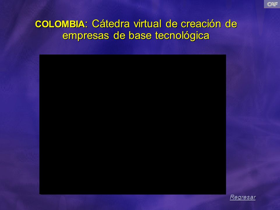 COLOMBIA : Cátedra virtual de creación de empresas de base tecnológica Regresar