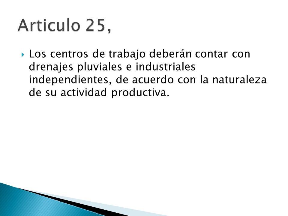 Los centros de trabajo deberán contar con drenajes pluviales e industriales independientes, de acuerdo con la naturaleza de su actividad productiva.