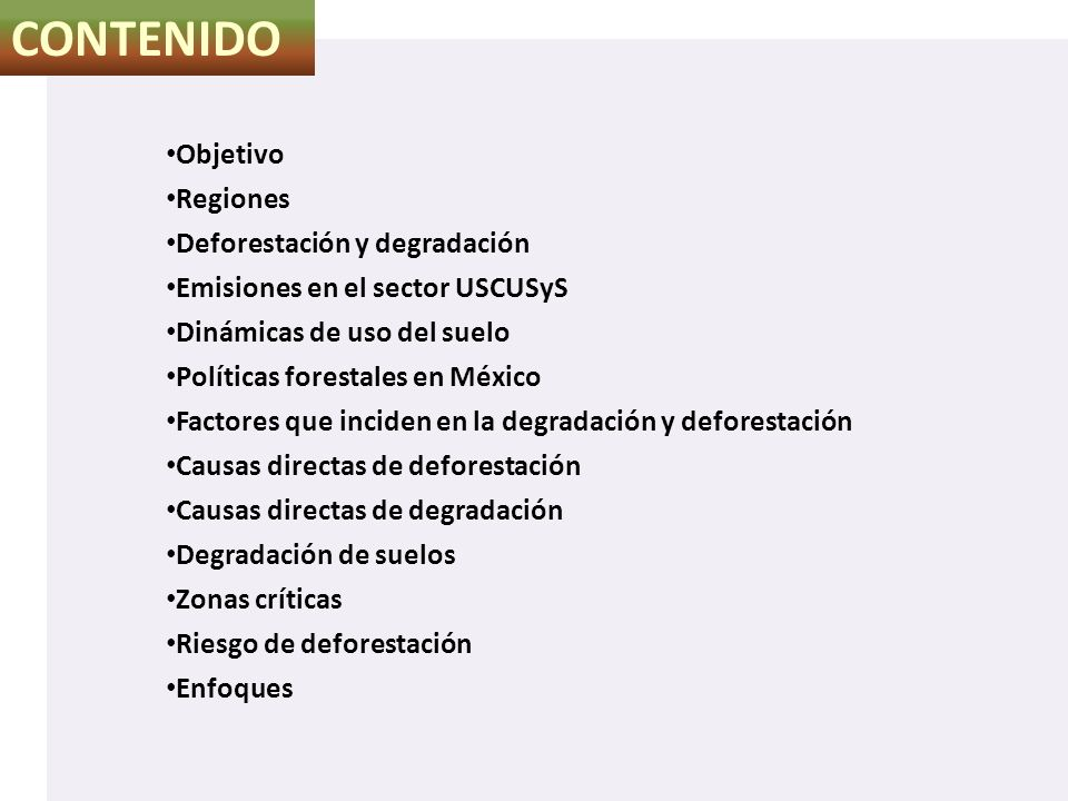 Objetivo Regiones Deforestación y degradación Emisiones en el sector USCUSyS Dinámicas de uso del suelo Políticas forestales en México Factores que in