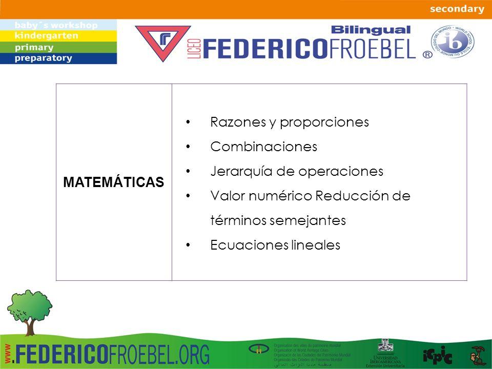 MATEMÁTICAS Razones y proporciones Combinaciones Jerarquía de operaciones Valor numérico Reducción de términos semejantes Ecuaciones lineales