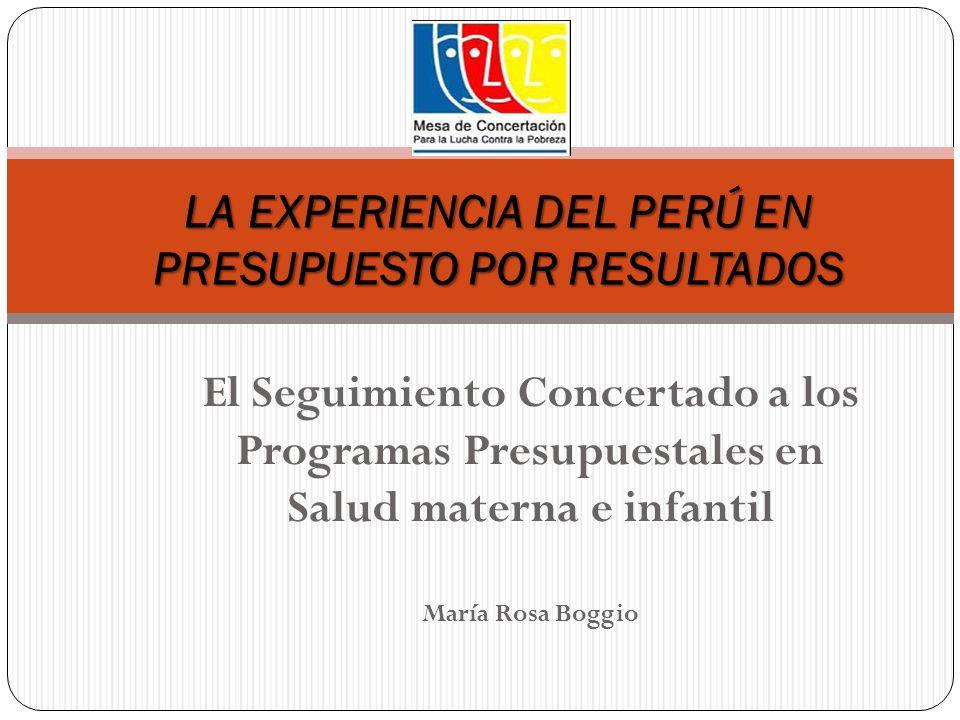 El Seguimiento Concertado a los Programas Presupuestales en Salud materna e infantil María Rosa Boggio LA EXPERIENCIA DEL PERÚ EN PRESUPUESTO POR RESU