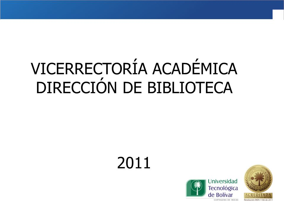 VICERRECTORÍA ACADÉMICA DIRECCIÓN DE BIBLIOTECA 2011