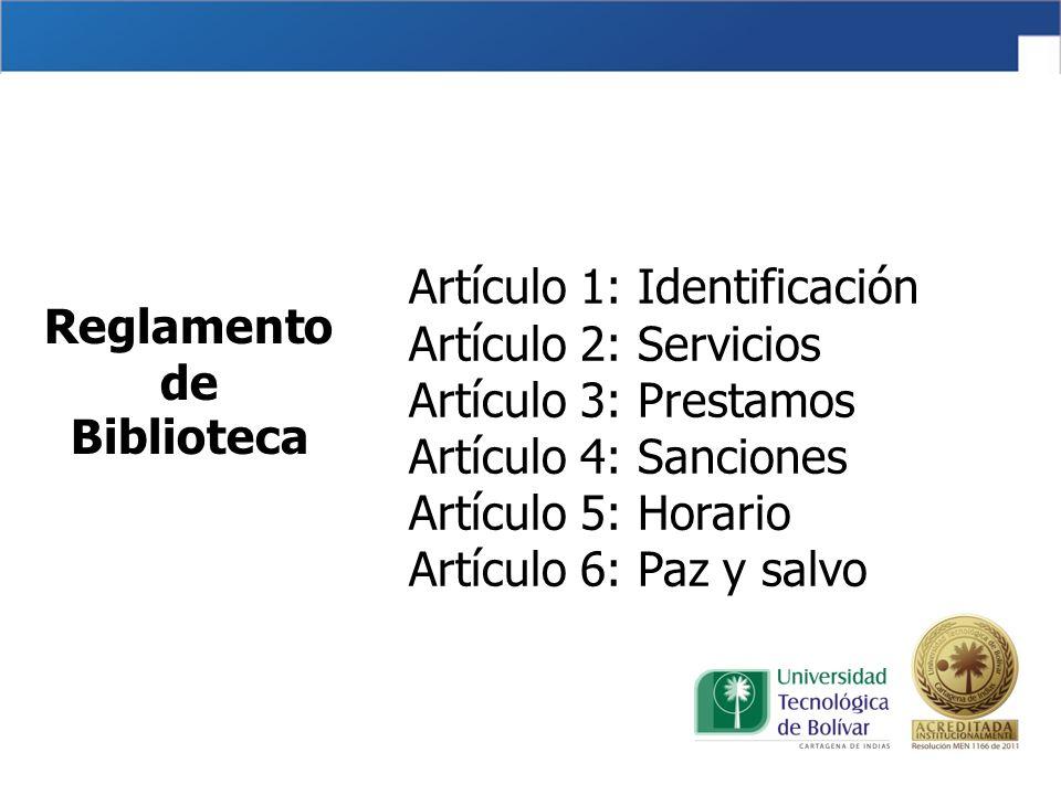 Artículo 1: Identificación Artículo 2: Servicios Artículo 3: Prestamos Artículo 4: Sanciones Artículo 5: Horario Artículo 6: Paz y salvo Reglamento de Biblioteca
