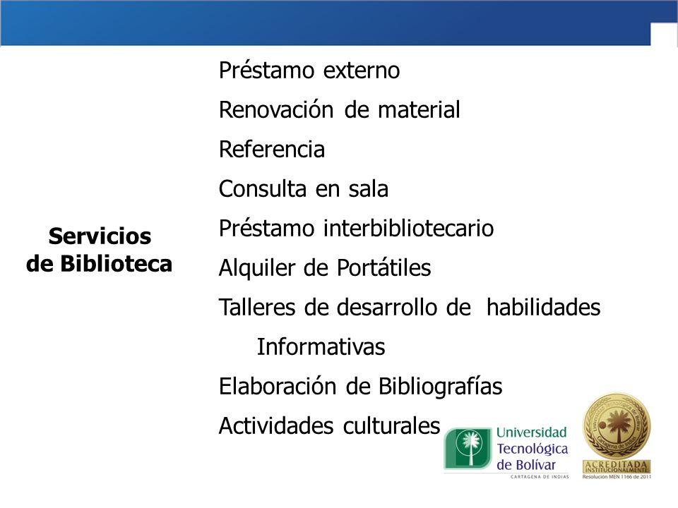 Servicios de Biblioteca Préstamo externo Renovación de material Referencia Consulta en sala Préstamo interbibliotecario Alquiler de Portátiles Talleres de desarrollo de habilidades Informativas Elaboración de Bibliografías Actividades culturales
