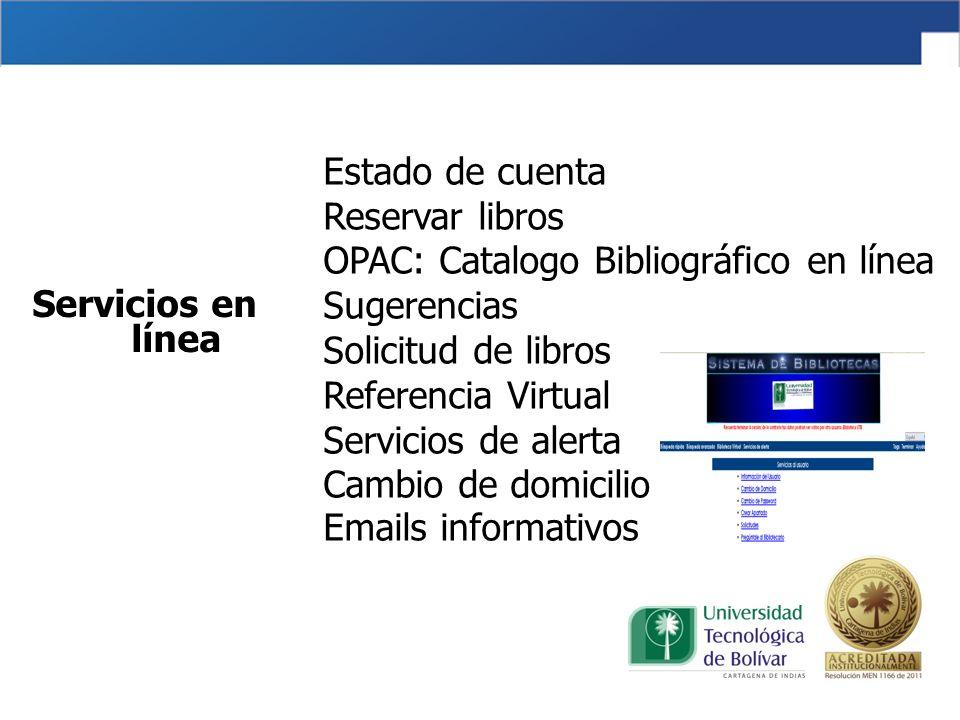 Servicios en línea Estado de cuenta Reservar libros OPAC: Catalogo Bibliográfico en línea Sugerencias Solicitud de libros Referencia Virtual Servicios de alerta Cambio de domicilio Emails informativos
