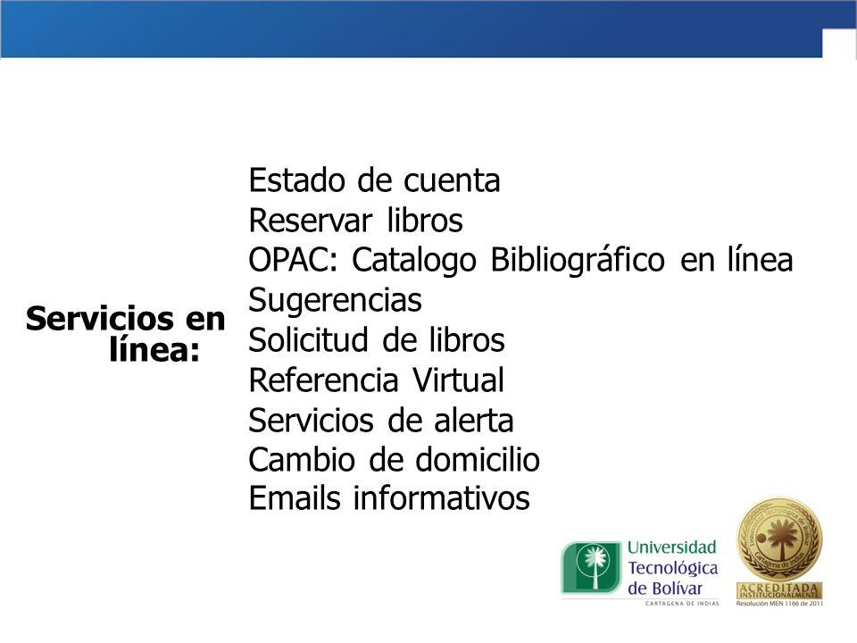Estado de cuenta Reservar libros OPAC: Catalogo Bibliográfico en línea Sugerencias Solicitud de libros Referencia Virtual Servicios de alerta Cambio de domicilio Emails informativos Servicios en línea: