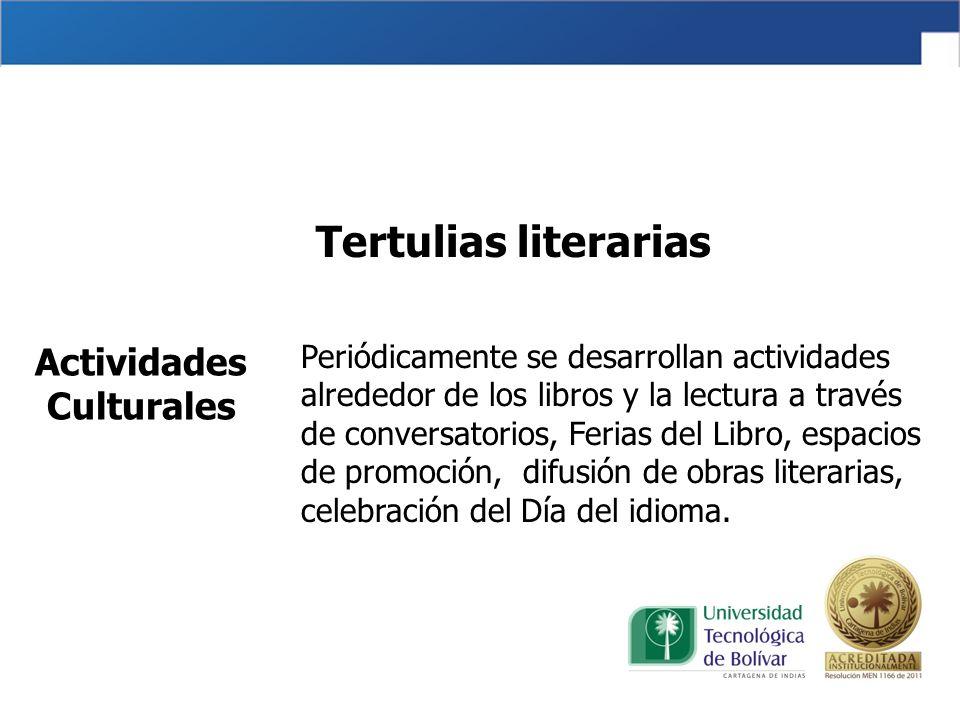 Tertulias literarias Periódicamente se desarrollan actividades alrededor de los libros y la lectura a través de conversatorios, Ferias del Libro, espa