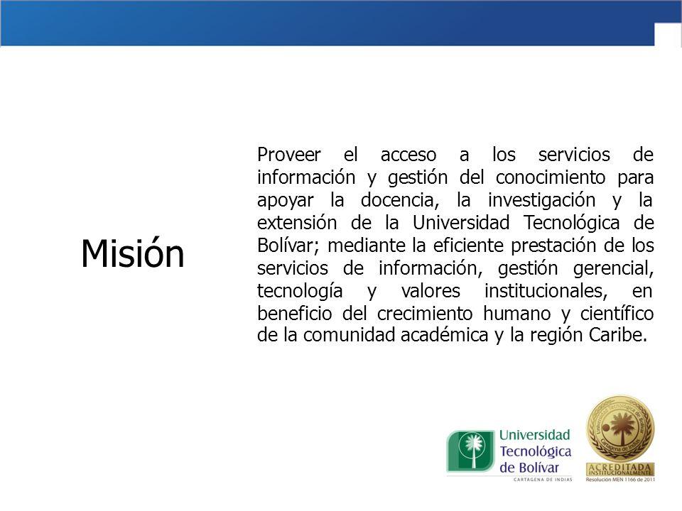 Misión Proveer el acceso a los servicios de información y gestión del conocimiento para apoyar la docencia, la investigación y la extensión de la Univ