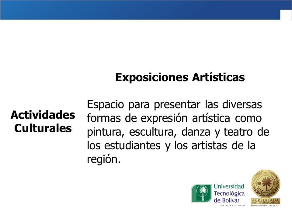 Exposiciones Artísticas Espacio para presentar las diversas formas de expresión artística como pintura, escultura, danza y teatro de los estudiantes y