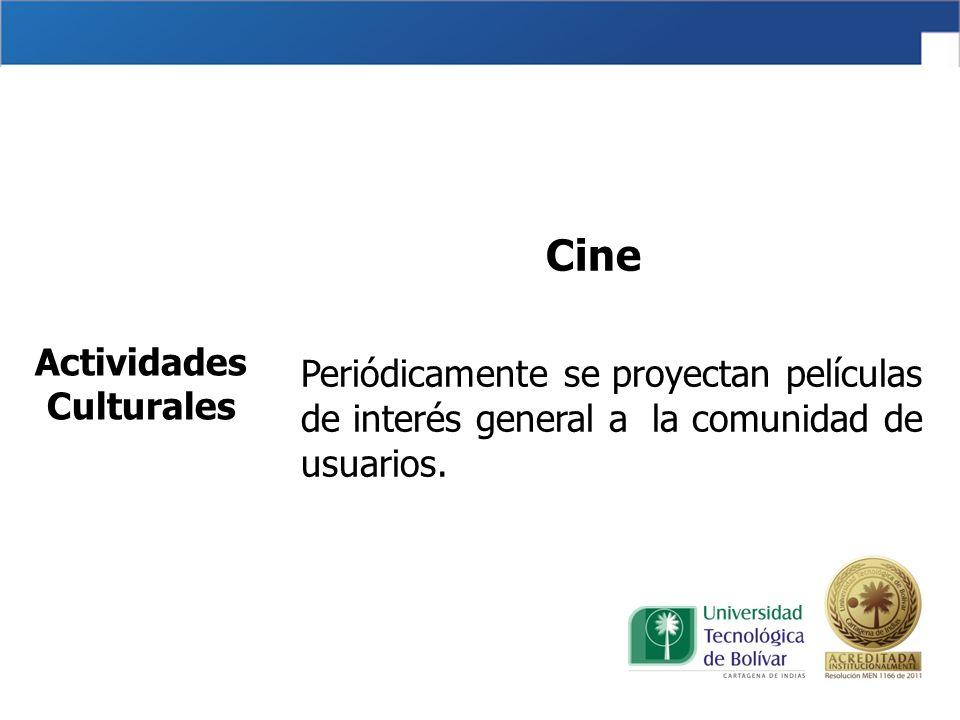 Cine Periódicamente se proyectan películas de interés general a la comunidad de usuarios. Actividades Culturales