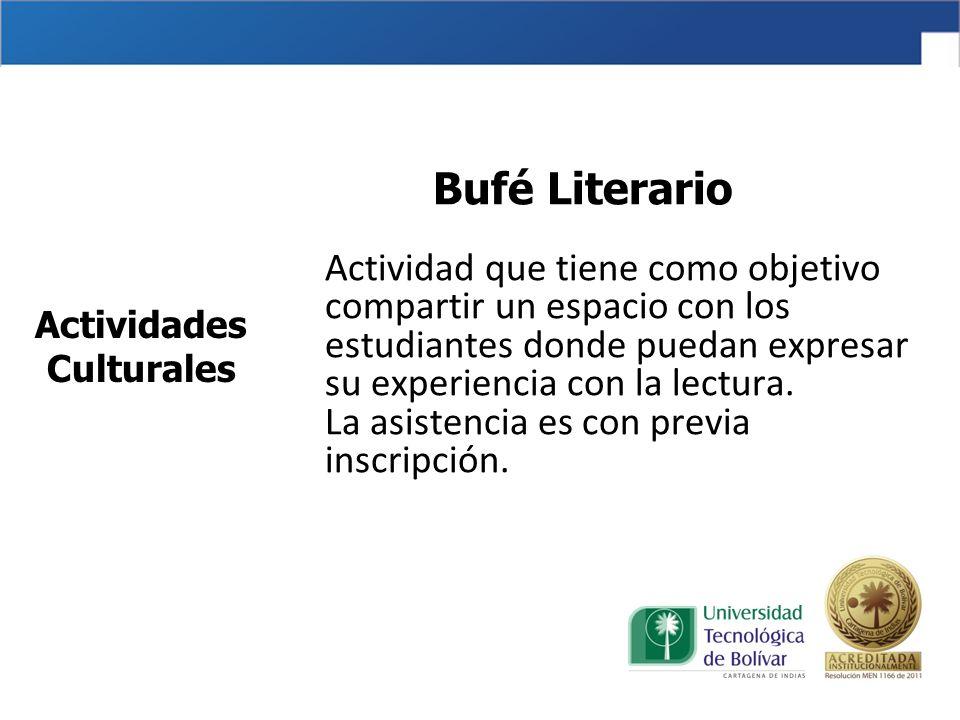 Bufé Literario Actividad que tiene como objetivo compartir un espacio con los estudiantes donde puedan expresar su experiencia con la lectura.