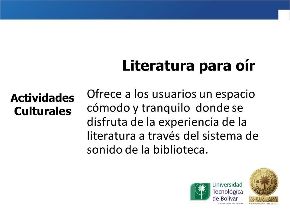 Actividades Culturales Literatura para oír Ofrece a los usuarios un espacio cómodo y tranquilo donde se disfruta de la experiencia de la literatura a través del sistema de sonido de la biblioteca.
